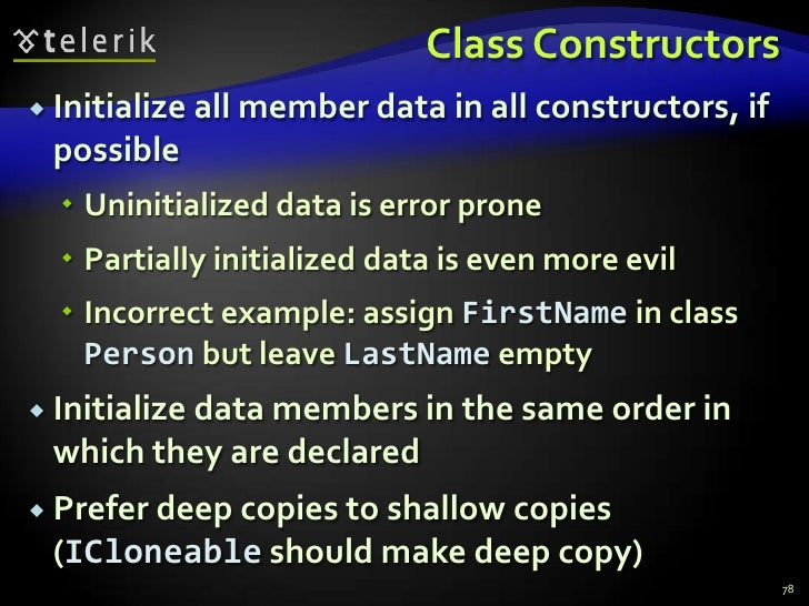 Class Constructors<br />Initialize all member data in all constructors, if possible<br />Uninitialized data is error prone...