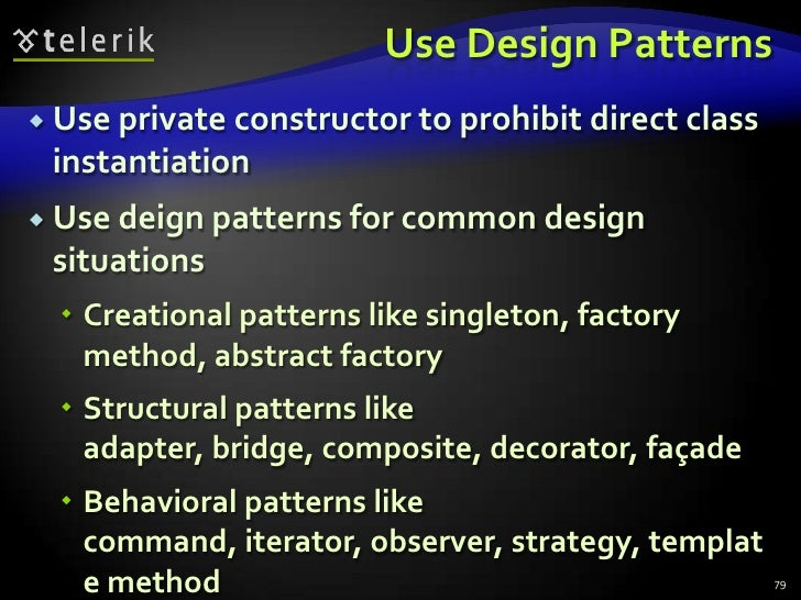 Use Design Patterns<br />Use private constructor to prohibit direct class instantiation<br />Use deign patterns for common...