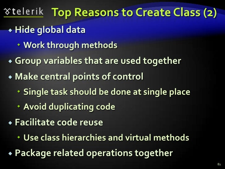 Top Reasons to Create Class (2)<br />Hide global data<br />Work through methods<br />Group variables that are used togethe...