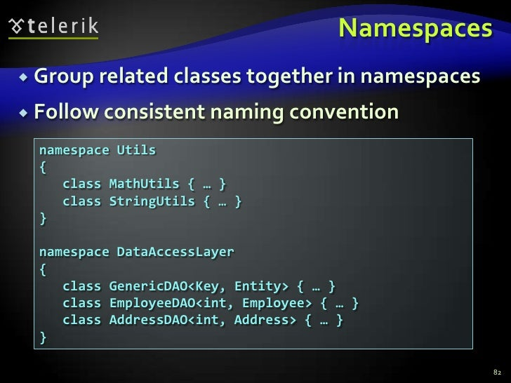 Namespaces<br />Group related classes together in namespaces<br />Follow consistent naming convention<br />82<br />namespa...
