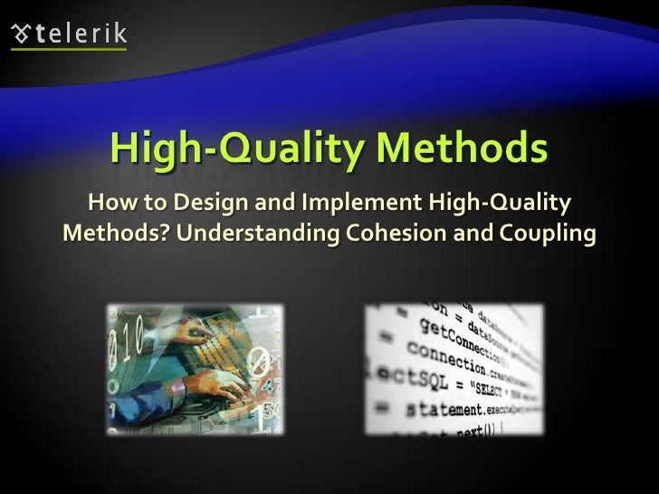 High-Quality Methods<br />How to Design and Implement High-Quality Methods? Understanding Cohesion and Coupling<br />