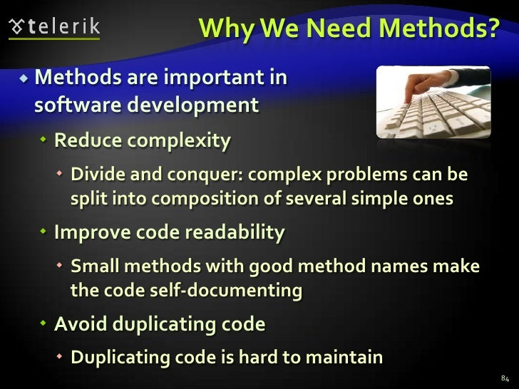 Why We Need Methods?<br />Methods are important in software development<br />Reduce complexity<br />Divide and conquer:...