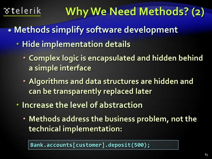 Why We Need Methods? (2)<br />Methods simplify software development<br />Hide implementation details<br />Complex logic is...