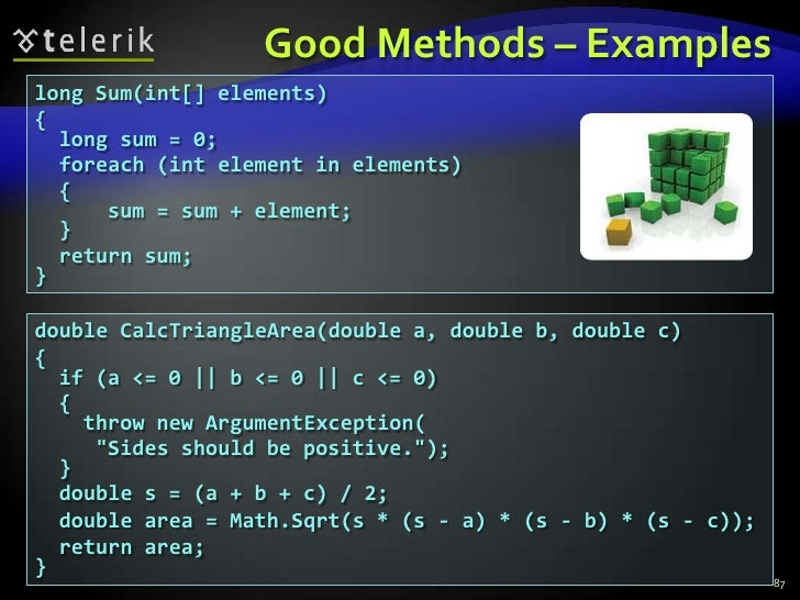 Good Methods – Examples<br />87<br />long Sum(int[] elements)<br />{<br />  long sum = 0;<br />  foreach (int element in e...