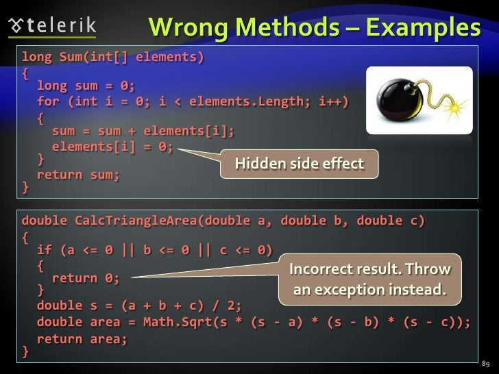 Wrong Methods – Examples<br />89<br />long Sum(int[] elements)<br />{<br />  long sum = 0;<br />  for (int i = 0; i < elem...
