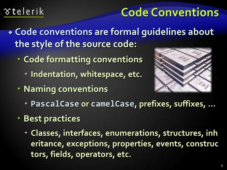 Code Conventions<br />Code conventions are formal guidelines about the style of the source code:<br />Code formatting conv...