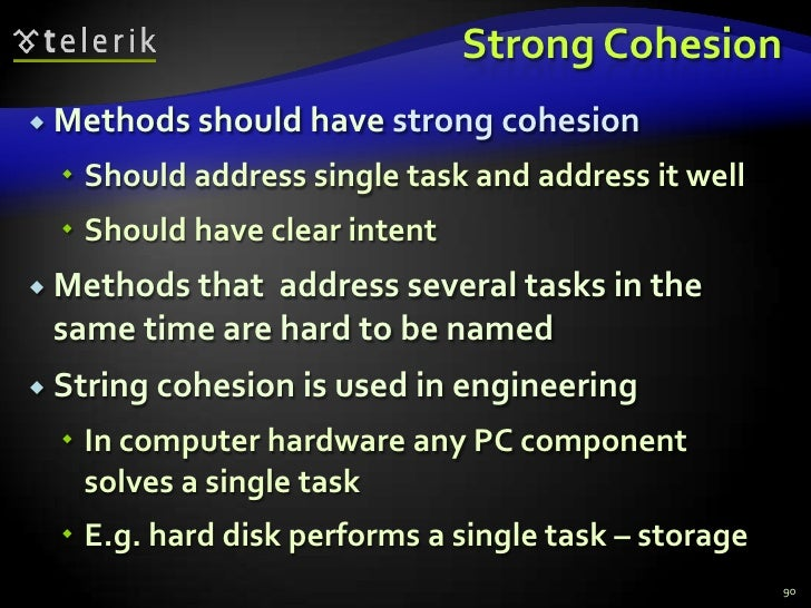 Strong Cohesion<br />Methods should have strong cohesion<br />Should address single task and address it well<br />Should h...