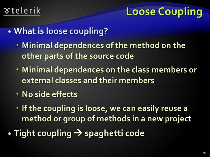 Loose Coupling<br />What is loose coupling?<br />Minimal dependences of the method on the other parts of the source code<b...