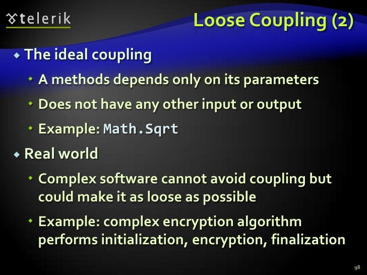 Loose Coupling (2)<br />The ideal coupling<br />A methods depends only on its parameters<br />Does not have any other inpu...