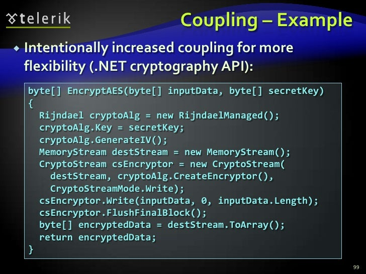 Coupling – Example<br />Intentionally increased coupling for more flexibility (.NET cryptography API):<br />99<br />byte[]...