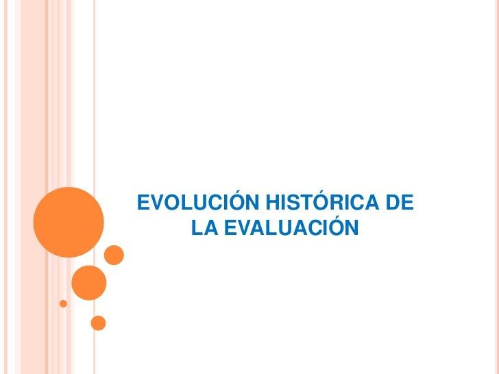 EVOLUCIÓN HISTÓRICA DE    LA EVALUACIÓN