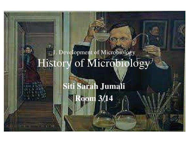 1. Development of MicrobiologyHistory of Microbiology<br />Siti Sarah Jumali<br />Room 3/14<br />