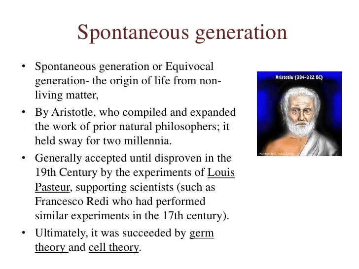 "spontaneous generation Prior to pasteur's experiment, a belief called ""spontaneous generation"" was a prevalent scientific method to explain how life came to be."
