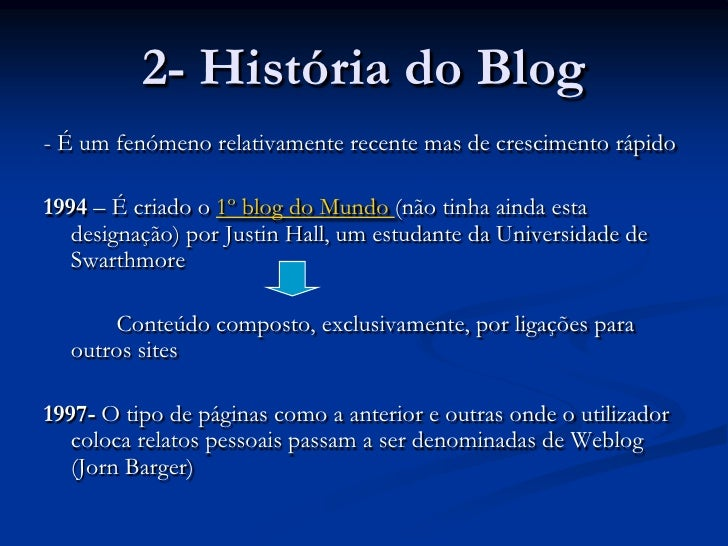 2- História do Blog<br />- É um fenómeno relativamente recente mas de crescimento rápido<br />1994 – É criado o 1º blog do...