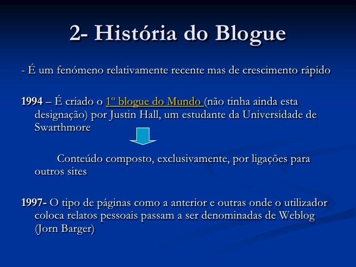 2- História do Blogue<br />- É um fenómeno relativamente recente mas de crescimento rápido<br />1994 – É criado o 1º blogu...