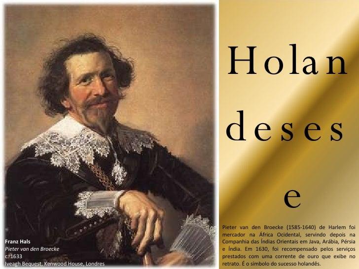 Pieter van den Broecke (1585-1640) de Harlem foi mercador na África Ocidental, servindo depois na Companhia das Índias Ori...