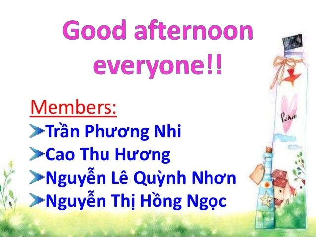 Members: Trần Phương Nhi Cao Thu Hương Nguyễn Lê Quỳnh Nhơn Nguyễn Thị Hồng Ngọc