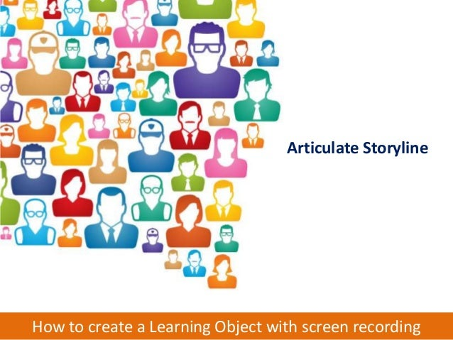 How to create a Learning Object with screen recordingArticulate Storyline