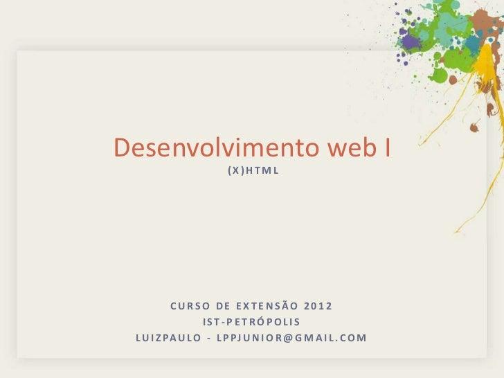 Desenvolvimento web I                      (X)HTML          CURSO DE EXTENSÃO 2012                 IST-PETRÓPOLIS L U I Z ...