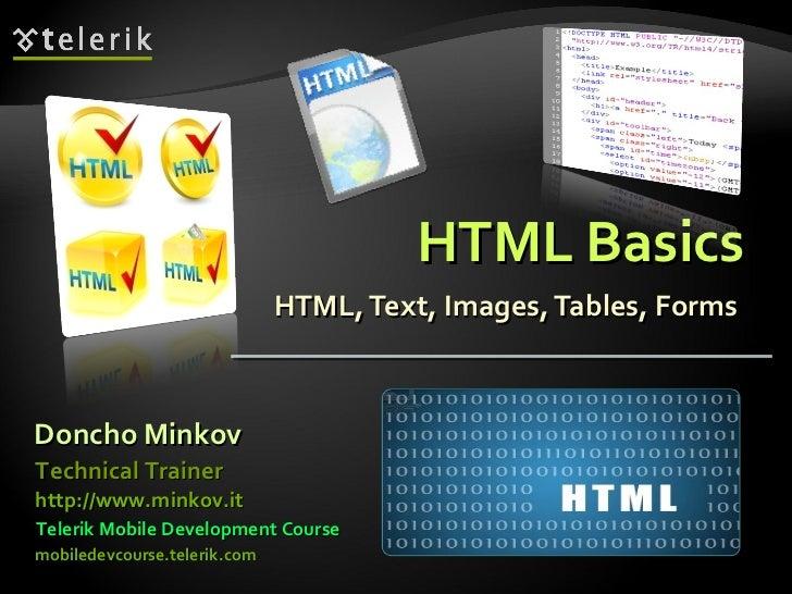 HTML Basics HTML, Text, Images, Tables, Forms Doncho Minkov Telerik Mobile Development Course mobiledevcourse.telerik.com ...
