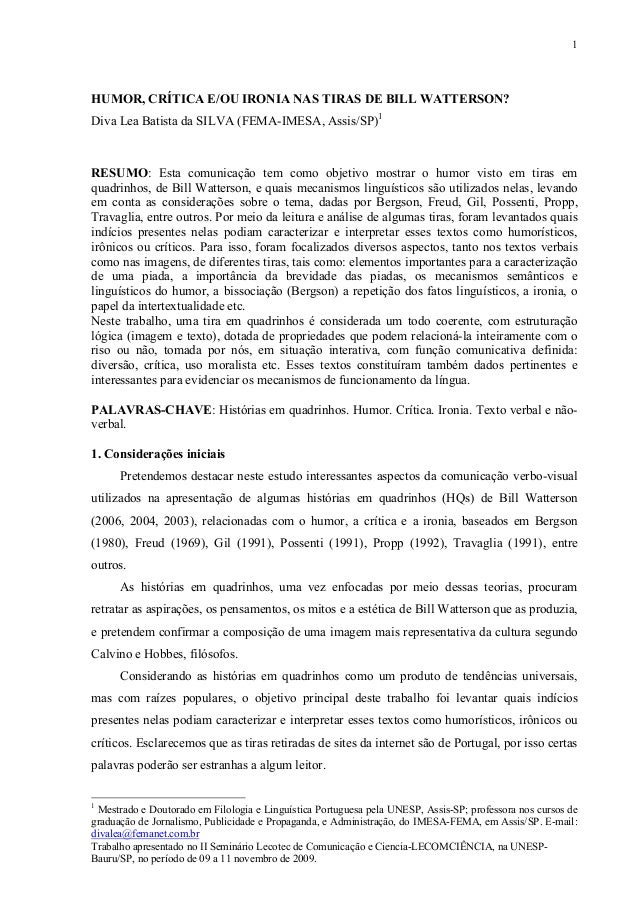 1  HUMOR, CRÍTICA E/OU IRONIA NAS TIRAS DE BILL WATTERSON? Diva Lea Batista da SILVA (FEMA-IMESA, Assis/SP)1  RESUMO: Esta...