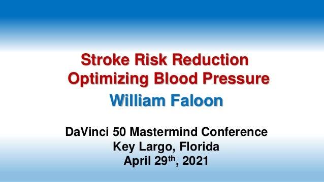 William Faloon DaVinci 50 Mastermind Conference Key Largo, Florida April 29th, 2021 Stroke Risk Reduction Optimizing Blood...