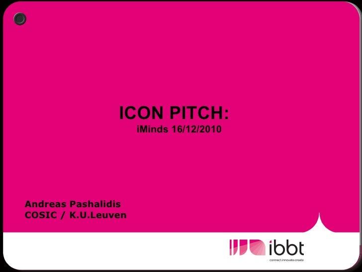 ICON PITCH:  iMinds 16/12/2010 Andreas Pashalidis COSIC / K.U.Leuven