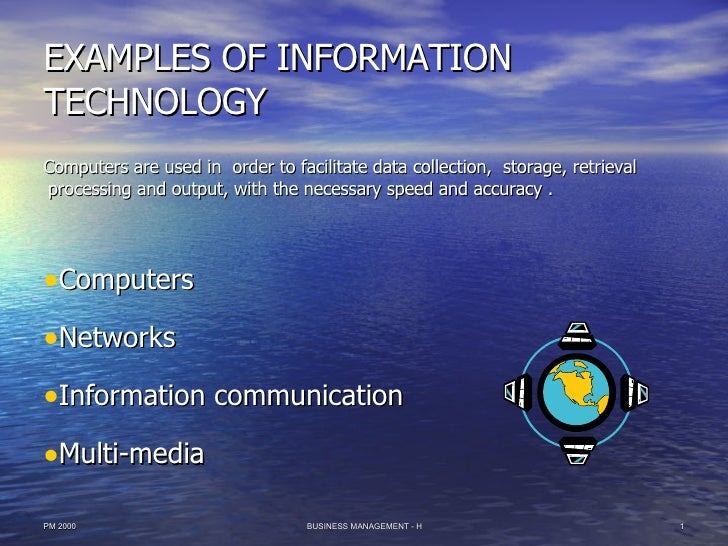 EXAMPLES OF INFORMATION TECHNOLOGY <ul><li>Computers are used in  order to facilitate data collection,  storage, retrieval...