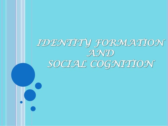 Identity formation and social cognition