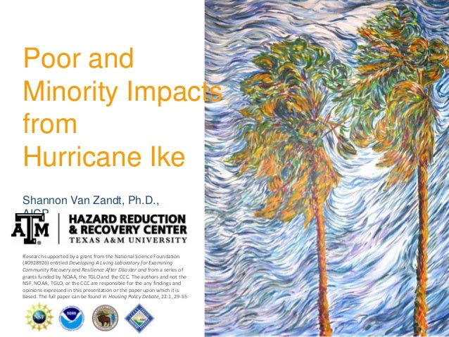 Poor and Minority Impacts from Hurricane Ike Shannon Van Zandt, Ph.D., AICP Research supported by a grant from the Nationa...
