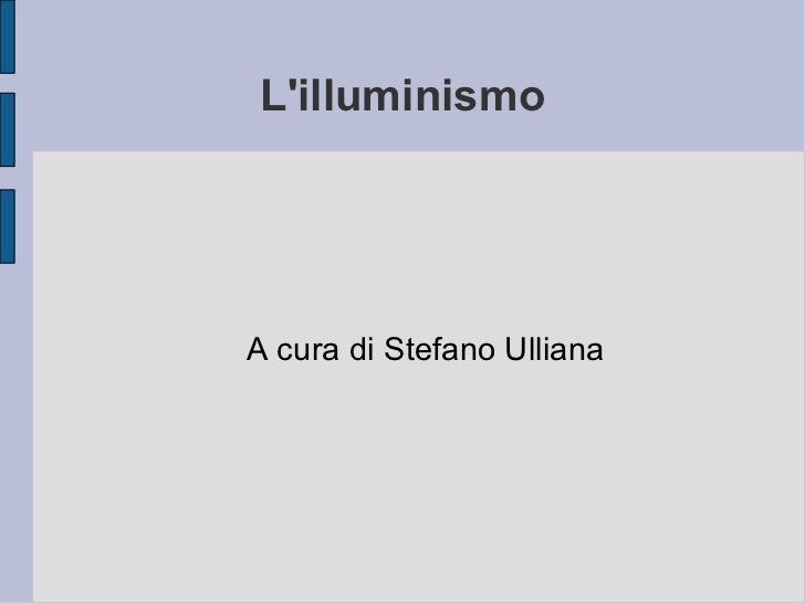 L'illuminismo A cura di Stefano Ulliana