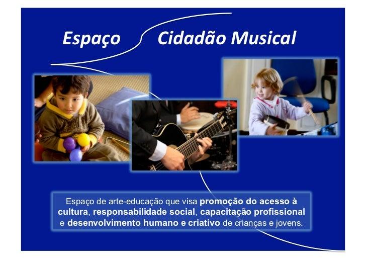 Espaço        Cidadão Musical  Espaço de arte-educação que visa promoção do acesso àcultura, responsab...