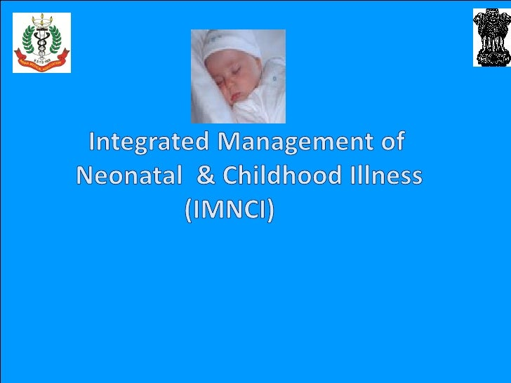 Child Health-Approach in RCH-II               • The IMNCI approach is the                 centrepiece of newborn and      ...