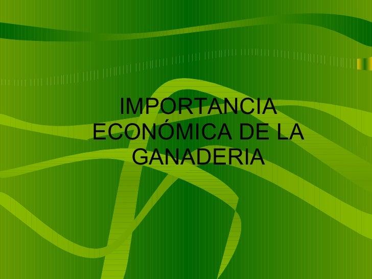 IMPORTANCIA ECONÓMICA DE LA GANADERIA