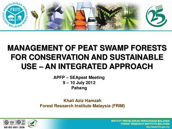 MANAGEMENT OF PEAT SWAMP FORESTS FOR CONSERVATION AND SUSTAINABLE   USE – AN INTEGRATED APPROACH            APFP – SEApeat...