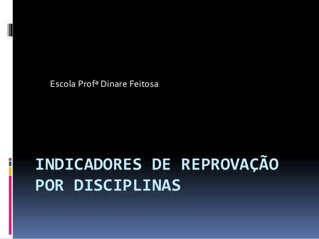 Escola Profª Dinare Feitosa  INDICADORES DE REPROVAÇÃO POR DISCIPLINAS