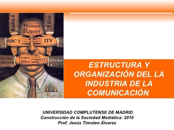 ESTRUCTURA Y ORGANIZACIÓN DEL LA INDUSTRIA DE LA COMUNICACIÓN  UNIVERSIDAD COMPLUTENSE DE MADRID Construcción de la Socied...