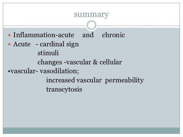 summary Inflammation-acute      and   chronic Acute - cardinal sign          stimuli          changes -vascular & cellul...