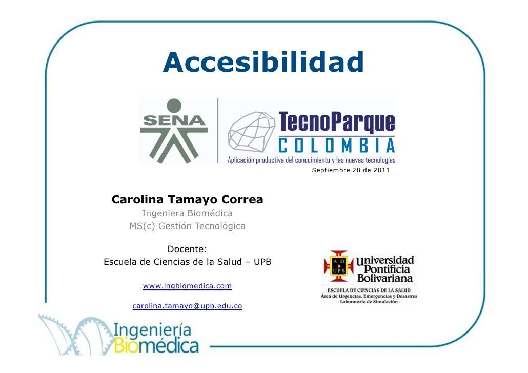 Accesibilidad                                        Septiembre 28 de 2011 Carolina Tamayo Correa       Ingeniera Biomédic...