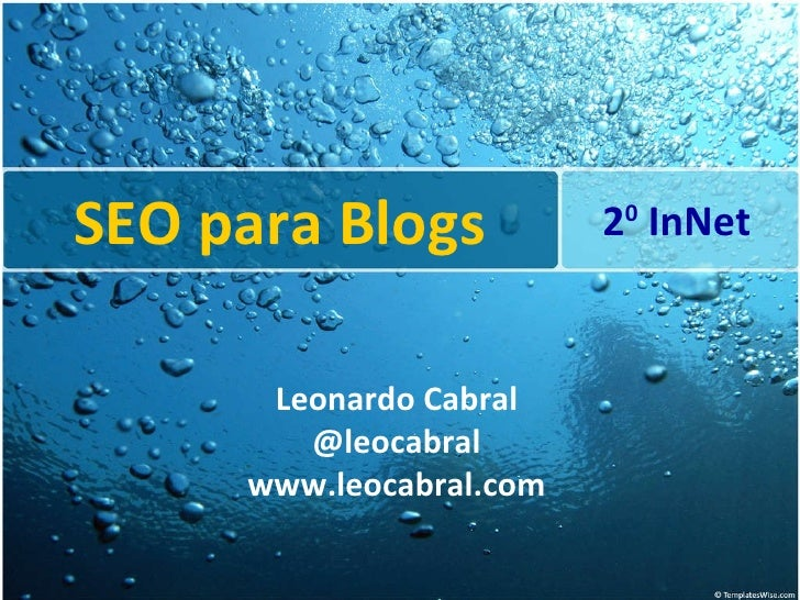 SEO para Blogs 2 0  InNet Leonardo Cabral @leocabral www.leocabral.com