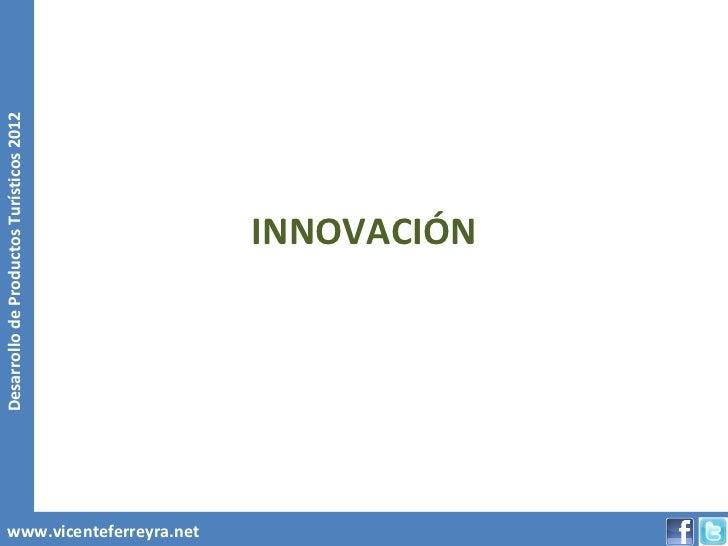 Desarrollo de Productos Turísticos 2012www.vicenteferreyra.net                                              INNOVACIÓN