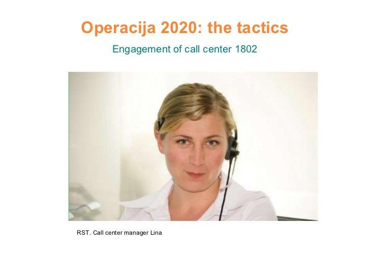 Operacija 2020: the tactics Engagement of call center 1802 RST. Call center manager Lina