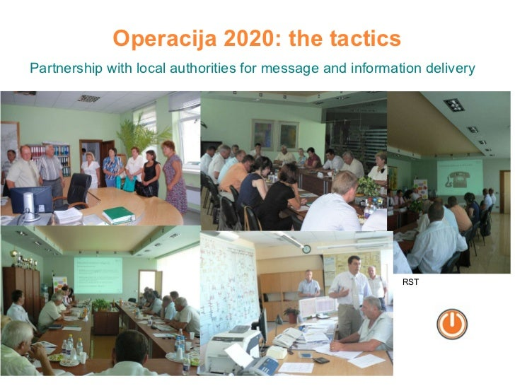 Operacija 2020: the tactics Partnership with local authorities for message and information delivery RST
