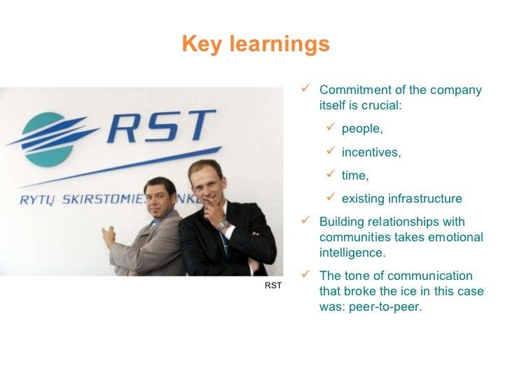 Key learnings RST <ul><li>Commitment of the company itself is crucial: </li></ul><ul><ul><li>people, </li></ul></ul><ul><u...