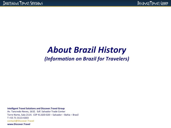 About Brazil History (Information on Brazil for Travelers) Intelligent Travel Solutions and Discover.Travel Group Av. Tanc...