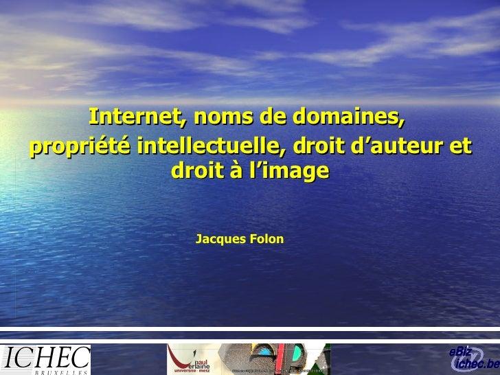 Internet, noms de domaines,  propriété intellectuelle, droit d'auteur et droit à l'image Jacques Folon