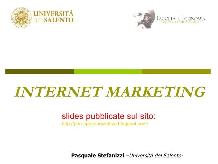 INTERNET MARKETING     slides pubblicate sul sito:     http://pon-spirito-iniziativa.blogspot.com/             Pasquale St...