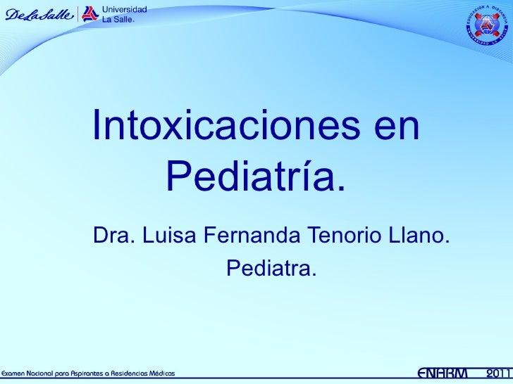 Intoxicaciones en    Pediatría.Dra. Luisa Fernanda Tenorio Llano.             Pediatra.