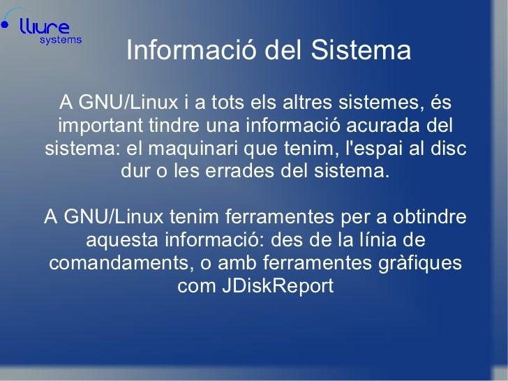 Informació del Sistema A GNU/Linux i a tots els altres sistemes, és important tindre una informació acurada del sistema: e...