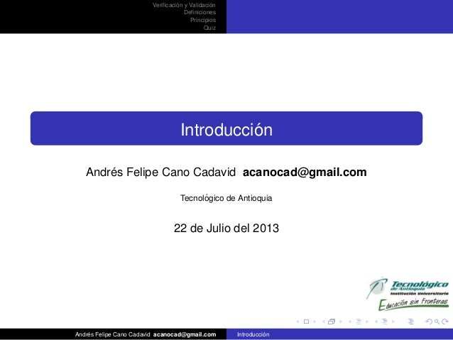 ´ ´ Verificacion y Validacion Definiciones Principios Quiz  ´ Introduccion ´ Andres Felipe Cano Cadavid acanocad@gmail.com ´...